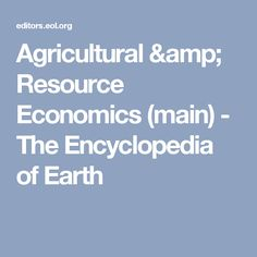 Agricultural & Resource Economics (main) - The Encyclopedia of Earth