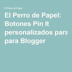 El Perro de Papel: Botones Pin It personalizados para Blogger