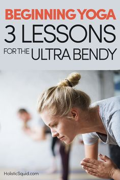 Beginning Yoga: Three Lessons For The Ultra Bendy - http://holisticsquid.com/beginning-yoga-three-lessons/