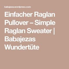 Einfacher Raglan Pullover – Simple Raglan Sweater | Babajezas Wundertüte