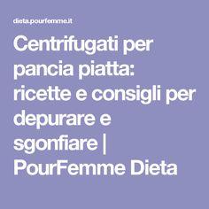 Centrifugati per pancia piatta: ricette e consigli per depurare e sgonfiare   PourFemme Dieta
