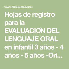 Hojas de registro para la EVALUACIÓN DEL LENGUAJE ORAL en infantil 3 años - 4 años - 5 años -Orientacion Andujar