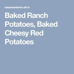 Baked Ranch Potatoes, Baked Cheesy Red Potatoes