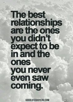 Life Quotes : The best relationships are the ones you didn't expect to be in and the ones . - About Quotes : Thoughts for the Day & Inspirational Words of Wisdom Love Quotes For Him Cute, Want Quotes, Good Life Quotes, Quotes To Live By, Me Quotes, Find The One Quotes, Happy Couple Quotes, Moment Quotes, Moody Quotes