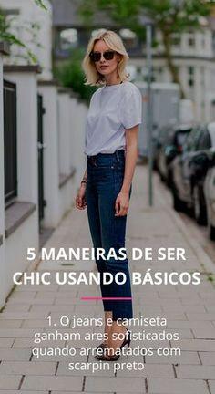 Acha que um look básico não pode ser chic? Nós te provamos que não, com os complementos certos o seu look pode ficar chiquérrimo.