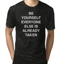 Be yourself everyone else is already taken | Quote | t-shirt