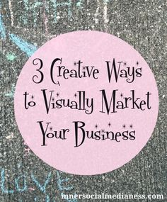 3 Creative Ways to Visually Market Your Business - where do you start and cool tips to create images for your marketing messages.