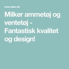 Milker ammetøj og ventetøj - Fantastisk kvalitet og design!