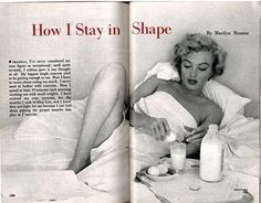 "Recently, I stumbled onto one of the coolest things I've ever found: Marilyn Monroe's complete health plan, circa 1952. Enjoy! —Lacey Gattis How I Stay in Shape, By Marilyn Monroe ""Frankly, I've never considered my own figure so exceptional; Each morning after I brush my teeth, wash my face and"