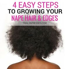 Nape Hair & Edges require the same if not similar maintenance so here are 4 easy ways/steps to help grow nape hair & edges efficiently !