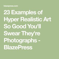 23 Examples of Hyper Realistic Art So Good You'll Swear They're Photographs - BlazePress