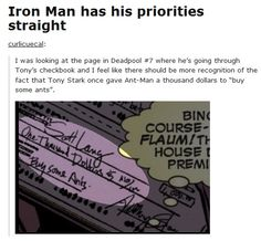 """Iron Man has his priorities straight I was looking at the page in Deadpool where he's going through Tony's checkbook and I feel like there should recognition Tony Stark once gave Ant-Man a thousand dollars to """"buy some ants"""". Marvel Comics, Marvel Funny, Marvel Avengers, Deadpool Comics, Deadpool Quotes, Deadpool Funny, Deadpool Movie, Iron Man, Iron Fist"""