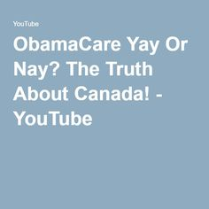 ObamaCare Yay Or Nay? The Truth About Canada! - YouTube