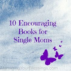 10 Encouraging Books For Single Moms :: ManagingYourBlessings.com