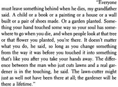 My favorite book quote ever.  Reminds me of everyone I've ever loved and lost.   Fahrenheit 451, Ray Bradbury
