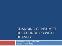 Presentation on the changing consumer relationships with brands, comprising both a theoretical studies and practical applications and examples. Relationships, Presentation, Fox, David, Relationship, Dating, Foxes