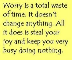 So true...but when you are a born worrier...