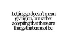 letting go doesn't mean giving up, but rather accepting that there are things that cannot be