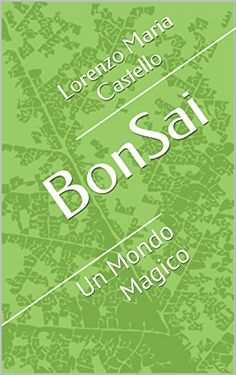 BonSai: Un Mondo Magico di Lorenzo Maria Castello http://www.amazon.it/dp/B01CO278Z6/ref=cm_sw_r_pi_dp_88y8wb1KX289J