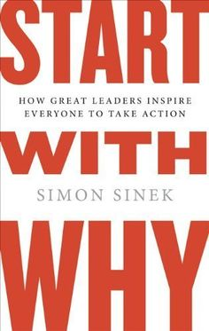 Start with Why: How Great Leaders Inspire Everyone to Take Action by Simon Sinek. $10.81. Author: Simon Sinek. 257 pages. Publisher: Portfolio (October 29, 2009)