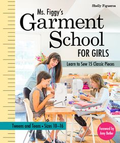 The Paperback of the Ms. Figgy's Garment School for Girls: Learn to Sew 15 Classic Pieces * Tweens and Teens-Sizes by Shelly Figueroa at Barnes &