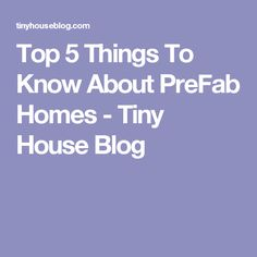 Top 5 Things To Know About PreFab Homes - Tiny House Blog