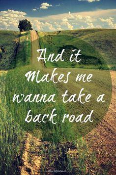 Makes me wanna take the long way home - Rodney Atkins via heartofthesouth
