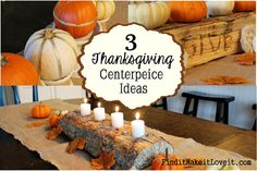 3 Thanksgiving Centerpiece Ideas - DIY, Easy and inexpensive. Perfect for fall! Find it, Make it, Love it