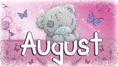 Tatty Teddy ~ ★* Hello August *★