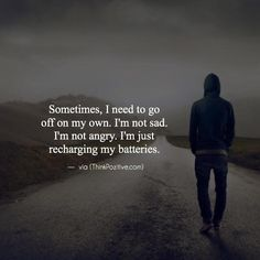 Best Positive Quotes : Sometimes I need to go off on my own. I'm not angry. I'm just recha… Mood Quotes, True Quotes, Motivational Quotes, Inspirational Quotes, Attitude Quotes, Daily Quotes, Best Positive Quotes, Meaningful Quotes, Favorite Quotes