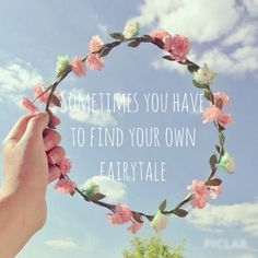 sometimes you have to find your own fairytale♡