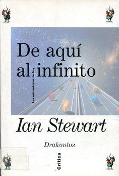De aquí al infinito : las matemáticas de hoy / Ian Stewart ; traducción castellana de Mercedes García Garmilla. -- Barcelona : Crítica, D.L.1988 Ver localización en la Biblioteca de la ULL: http://absysnetweb.bbtk.ull.es/cgi-bin/abnetopac01?TITN=88014