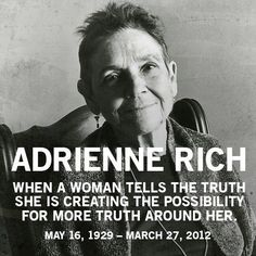 I meant to post something earlier to commemorate Adrienne Rich's life; her work greatly impacted me during my study abroad program. This will be an unusual post, and I'm probably crossing a few of ...