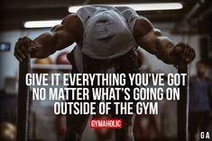 Give It Everything You've Got No matter what's going on outside of the gym. More motivation: https://www.gymaholic.co #fitness #motivation #gymaholic #fitnessmotivation
