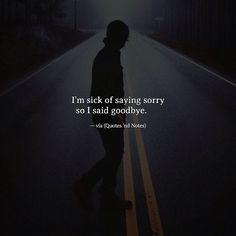I'm sick of saying sorry so I said goodbye. —via http://ift.tt/2eY7hg4