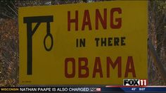 A Noose is never a good idea! Wisconsin Man Who Put Up 'Hang Obama' Sign Swears He's a Huge Fan of the President
