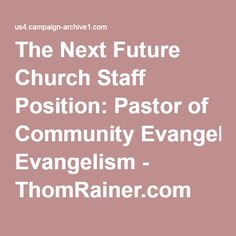 The Next Future Church Staff Position: Pastor of Community Evangelism - ThomRainer.com