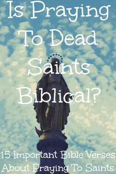 Is Praying To Saints/Mary Biblical? Check Out 15 Important Bible Verses About Praying To Saints