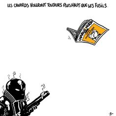 """""""Ducks will always fly higher than guns."""" (Ducks in French is also a slang term for newspaper.)"""