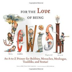 For the Love of Being Jewish: An A-to-Z Primer for Bubbies, Mensches, Meshugas, Tzaddiks, and Yentas! by Rabbi Steven Stark Lowenstein 1600784038 9781600784033 Jewish Proverbs, Jewish Quotes, Jewish Calendar, Jewish History, Halloween Books, Rabbi, Christmas Books, Judaism, Used Books