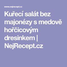 Kuřecí salát bez majonézy s medově hořčicovým dresinkem | NejRecept.cz