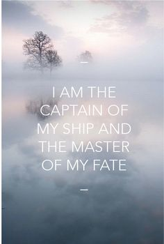 """I am the captain of my ship and the master of my fate"" - quoted by a TED talk"