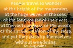 http://www.lovetravelquotes.com/2015/02/people-travel-to-wonder-at-height-of.html #quotes #travelquotes #lifequotes
