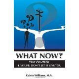 What Now: Take Control: Live Life; Don't Let it Live You (Paperback)By Calvin Williams M.A