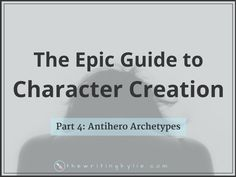 This is part 4 in a series called The Epic Guide to Character Creation. In this part I will show you different antihero archetypes.