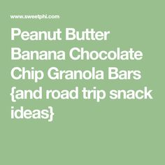 Peanut Butter Banana Chocolate Chip Granola Bars {and road trip snack ideas}