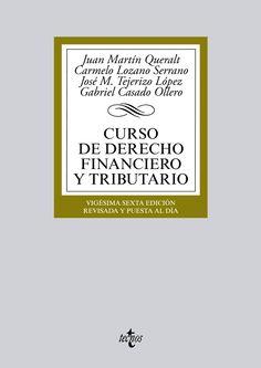 Curso de derecho financiero y tributario / Juan Martín Queralt ... et al.     26ª ed., rev. y puesta al día.    Tecnos, 2015
