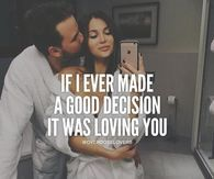 If I Ever Made A Good Decision It Was Loving You