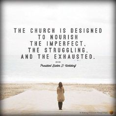 """The Church is designed to nourish the imperfect, the struggling, and the exhausted."" President Dieter F. The Church of Jesus Christ of Latter-Day Saints. Lds Quotes, Religious Quotes, Quotable Quotes, Great Quotes, Quotes To Live By, Uplifting Quotes, Jesus Quotes, Qoutes, Lds Memes"