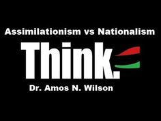 Dr. Amos N. Wilson, Assimilationism vs Nationalism and RBG Blakademics ACTI- Afrikan Centered Thematic Inventory (Curriculum Standards Outline) | RBG Communiversity: Message 2 Da Grassroots